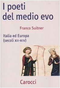 I poeti del medio evo. Italia ed Europa (secoli XII-XIV).: Suitner,Franco.