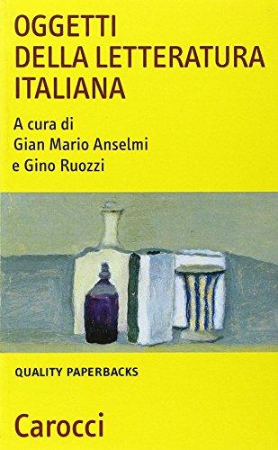 Oggetti della letteratura italiana.: Anselmi,Gian Mario. Ruozzi,Gino. (a cura di).