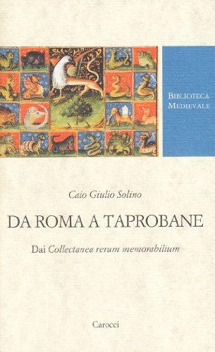 Da Roma a Taprobane. Dai Collectanea rerum memorabilium.: Giulio Solino,Caio.