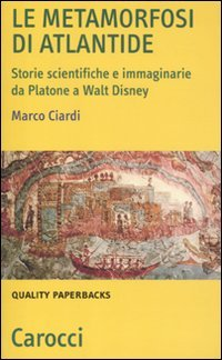 9788843057863: Le metamorfosi di Atlantide. Storie scientifiche e immaginarie da Plattone a Walt Disney