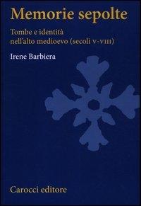 9788843062867: Memorie sepolte. Tombe e identità nell'alto Medioevo (secoli V-VIII)