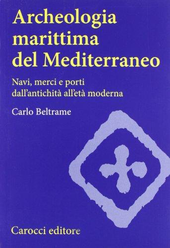 9788843065851: Archeologia marittima del Mediterraneo. Navi, merci e porti dall'antichità all'età moderna