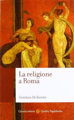 9788843066391: La religione a Roma. Luoghi, culti, sacerdoti, dèi