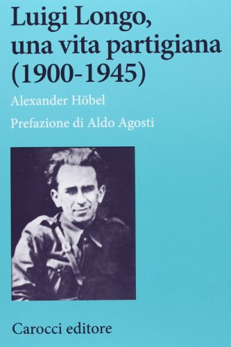 9788843069729: Luigi Longo, una vita partigiana (1900-1945) (Studi storici Carocci)