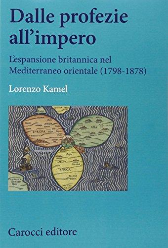 Dalle profezie all'impero. L'espansione britannica nel Mediterraneo orientale (1798-1878)