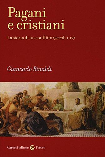 Pagani e Cristiani .La storia di un conflitto ( Secoli I-IV ): Rinaldi Giancarlo