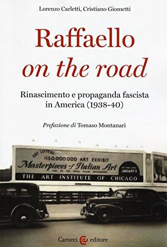 9788843082148: Raffaello on the road. Rinascimento e propaganda fascista in America (1938-40) (Biblioteca di testi e studi)