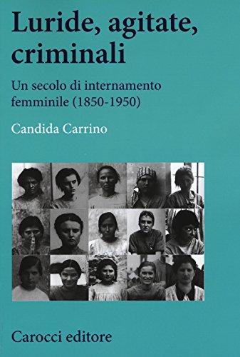 9788843089123: Luride, agitate, criminali. Un secolo di internamento femminile (1850-1950)