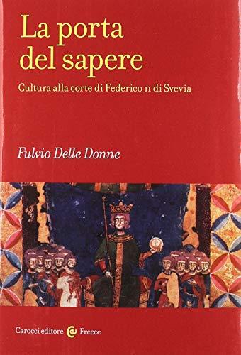 9788843095025: La porta del sapere. Cultura alla corte di Federico II di Svevia