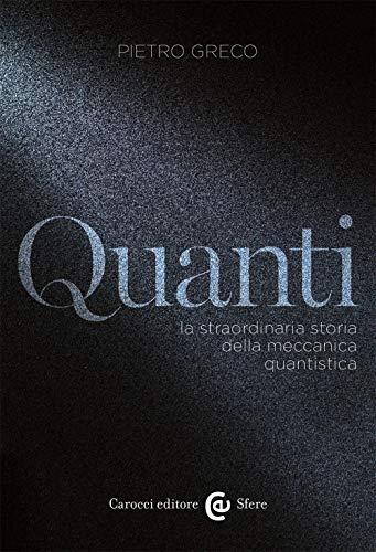 9788843099566: Quanti. La straordinaria storia della meccanica quantistica