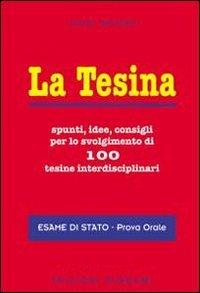 9788843324286: La tesina. Spunti, idee, consigli per lo svolgimento di 100 tesine interdisciplinari. Esame di stato. Prova orale (Esame di Stato. Maturità)