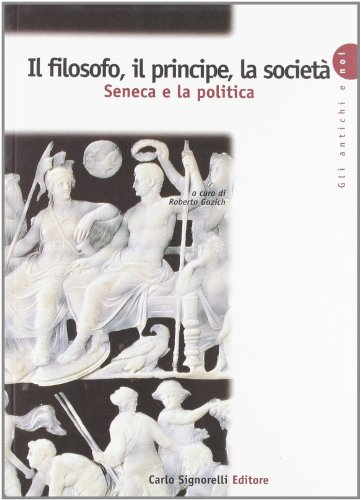 9788843407088: Il filosofo, il principe, la società. Seneca e la politica. Per la Scuola superiore