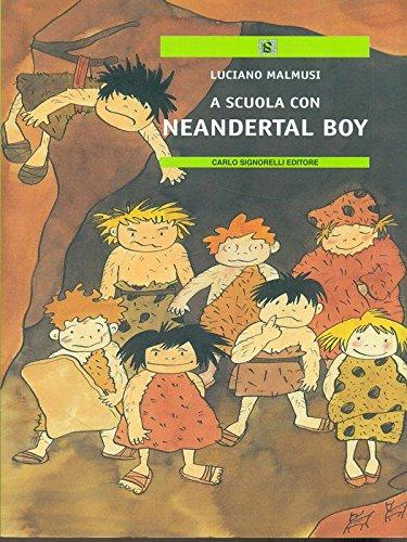 9788843407095: A scuola con Neandertal boy (Narrativa per la scuola)