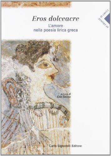 9788843409488: Eros dolceacre. L'amore nella poesia lirica greca. Per le Scuole superiori