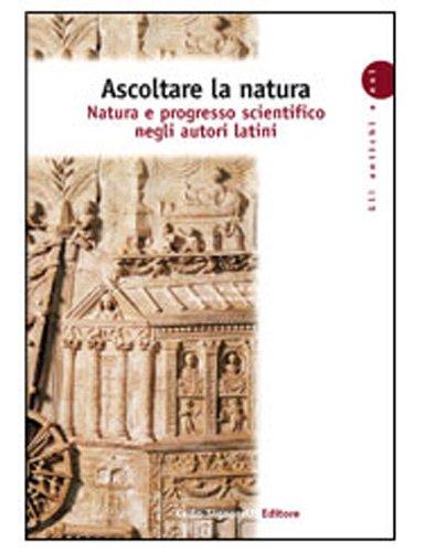 9788843410088: Ascoltare la natura. Natura e progresso scientifico negli autori latini. Per i Licei e gli Ist. magistrali