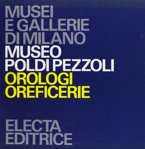 Museo Poldi Pezzoli. Orologi-Oreficerie.: Brusa,Giuseppe. Tomba,Tullio. Gregorietti,Guido. Roffia,E...