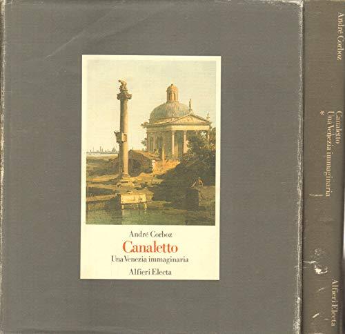 Canaletto : Una Venezia immaginaria (Two volumes): Andre Corboz