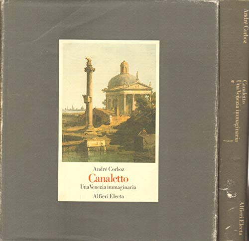 Canaletto : Una Venezia immaginaria (Two volumes): Andre Corboz