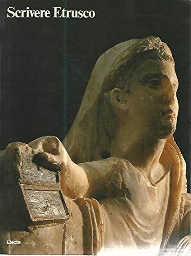 Scrivere etrusco: Dalla leggenda alla conoscenza, scrittura