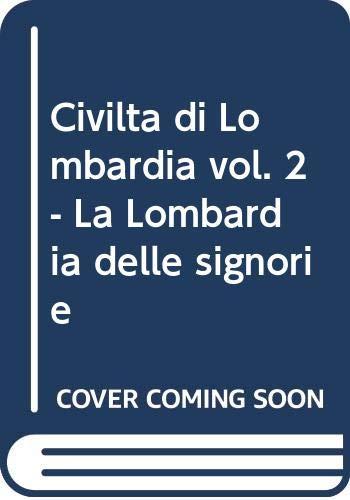 Civiltà di Lombardia. Vol. 2: La Lombardia delle signorie.