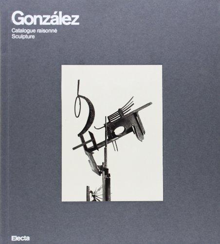 González catalogue raisonné: Catalogue Raisonne Sculpture (I moderni e i contemporanei): Tomás ...