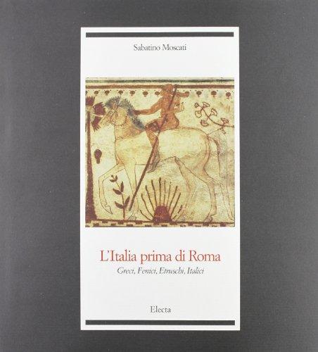 L'Italia prima di Roma. Greci, fenici, etruschi,: Moscati,Sabatino.
