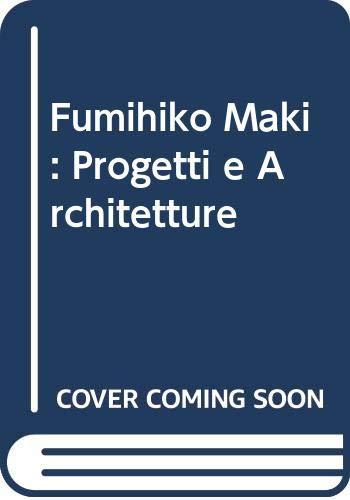 Fumihiko Maki: Progetti e Architetture (Italian Edition) (8843524224) by Salat, Serge