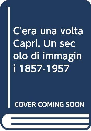 9788843526024: C'era una volta Capri. Un secolo di immagini 1857-1957. Ediz. illustrata
