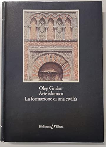 Arte islamica. Formazione di una civiltà.: GRABAR, Oleg.
