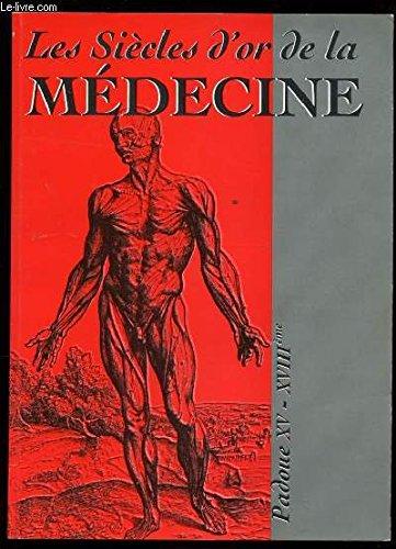 Les siècles d'or de la médecine. Padoue XVe- XVIIIe siècles.: Catalogo ...