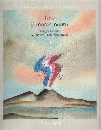 1789: Il Mondo Nuovo Viaggio Teatrale Nei Dintorni Della Rivoluzione. Scritti di Paolo Romanello, ...