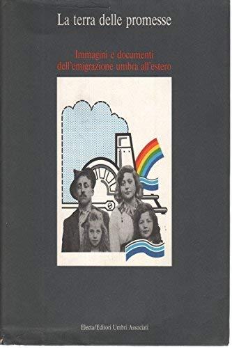 9788843529216: La terra delle promesse: Immagini e documenti dell'emigrazione umbra all'estero (Italian Edition)