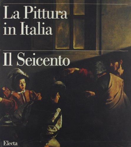 La Pittura in Italia : Il Seicento (Two Volumes): Roberto Contini (editor); Clelia Ginetti (editor)