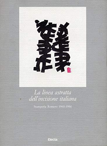 La linea astratta dell'incisione italiana. Stamperia Romero 1960-1986.: Catalogo della Mostra:
