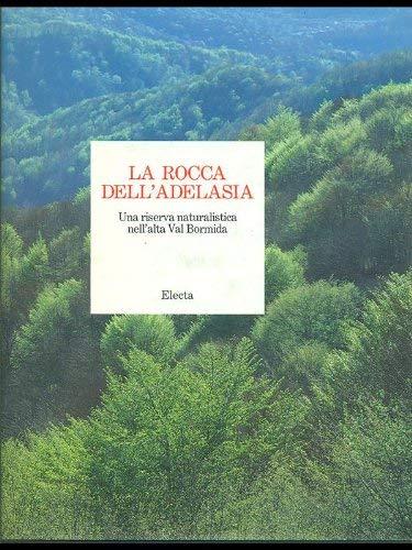 La Rocca dell'Adelasia: una riserva naturalistica nell'alta Val Bormida: Re, Guido, and ...