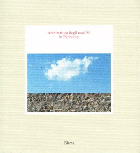 Architettura degli Anni '80 in Piemonte: Falco, Luigi (editor)