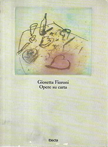 Giosetta Fioroni. Opere su carta 1960-1990.: Catalogo della Mostra: