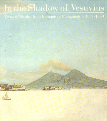 In the Shadow of Vesuvius: Views of Naples from Baroque to Romanticism 1631-1830: Ed.s various)