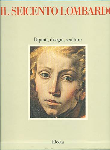 9788843534593: Il Seicento lombardo. Dipinti, disegni, sculture. Ediz. illustrata