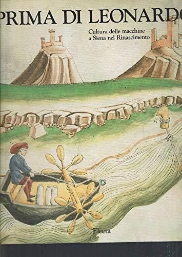 Prima di Leonardo: Cultura delle macchine a Siena nel Rinascimento (Italian Edition): Galluzzi, ...