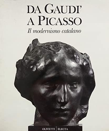 DA Gaudi a Picasso: Il Modernismo Catalano 1890-1906 by.