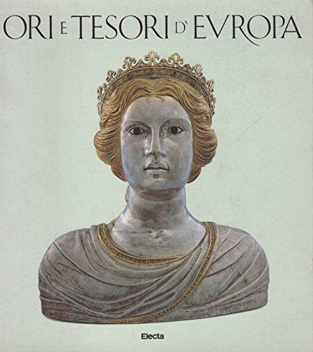 Ori e tesori d'Europa. Mille anni di oreficeria nel Friuli-Venezia Giulia.: BERGAMINI GIUSEPPE