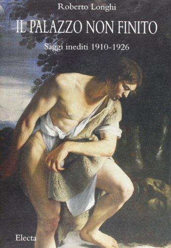 9788843542925: Roberto Longhi: Il Palazzo Non Finito: Saggi Inediti 1910-1926 (Italian Edition)