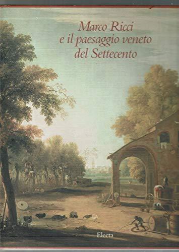 Marco Ricci e il paesaggio veneto del: aa.vv.