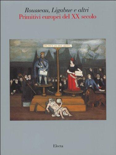 Rousseau, Ligabue e altri. Primitivi europei del XX Secolo.: Catalogo della Mostra: