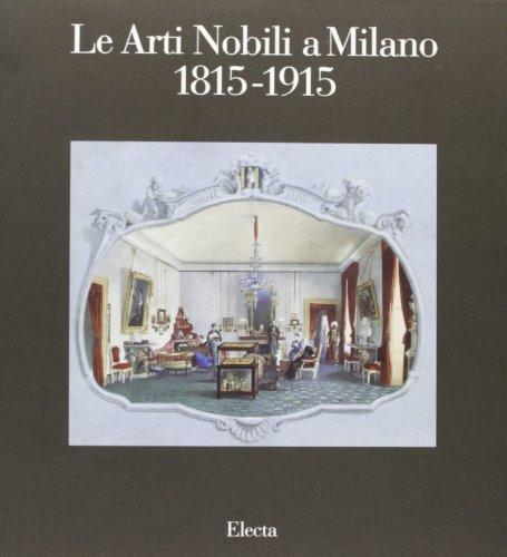 Le arti nobili a Milano.: Catalogo della Mostra: