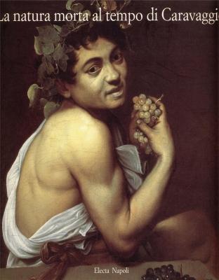 La natura morta al tempo di Caravaggio.: aa.vv.