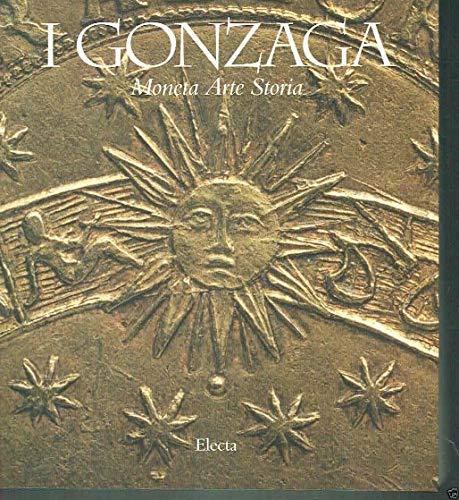 I Gonzaga: Moneta Arte Storia (Italian Edition): aa.vv.