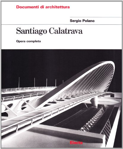Santiago Calatrava: Opera Completa (Documenti di architettura) (Italian Edition) (8843554506) by Polano, Sergio