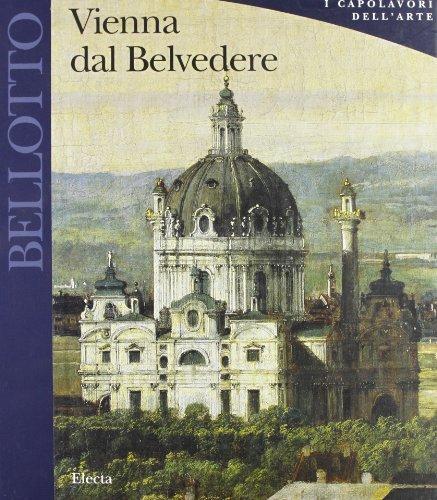 Bellotto. Vienna dal Belvedere.: Seipel,Wilfried.